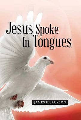 Jesus Spoke in Tongues (Hardback)