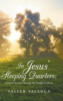 In Jesus' Sleeping Quarters: A Father's Journey Through His Daughter's Illness (Hardback)