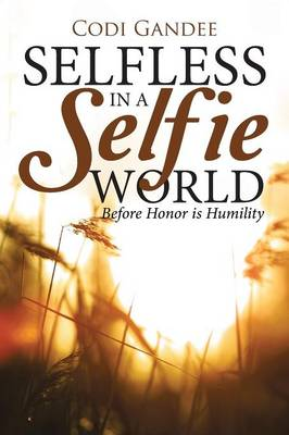 Selfless in a Selfie World: Before Honor Is Humility (Paperback)