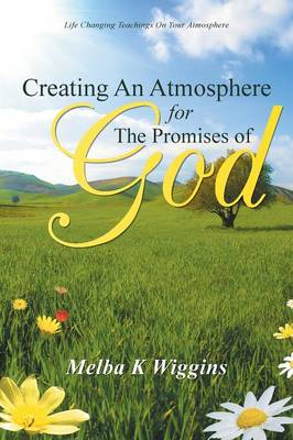 Creating an Atmosphere for the Promises of God (Paperback)