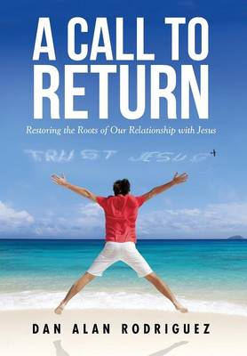 Restoring the Roots of Our Relationship with Jesus (Hardback)
