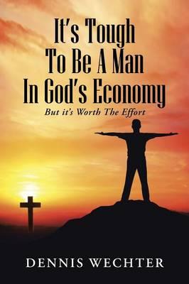 It's Tough to Be a Man in God's Economy: But It's Worth the Effort (Paperback)