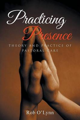 Practicing Presence: Theory and Practice of Pastoral Care (Paperback)
