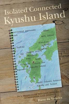 Isolated Connected Kyushu Island: In a Triangle of Western Influence, Communism and Legends (Paperback)