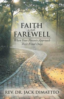 Faith and Farewell: When Your Parents Approach Their Final Days (Paperback)