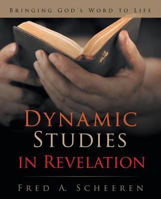 Dynamic Studies in Revelation: Bringing God's Word to Life (Paperback)