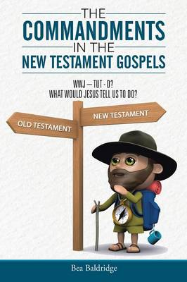 The Commandments in the New Testament Gospels: Wwj-Tut-D? What Would Jesus Tell Us to Do? (Paperback)