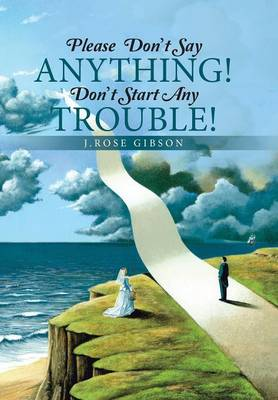 Please Don't Say Anything! Don't Start Any Trouble! (Hardback)