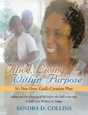 Alive, Living Within Purpose: It's Not Over, God's Creation Plan (Paperback)