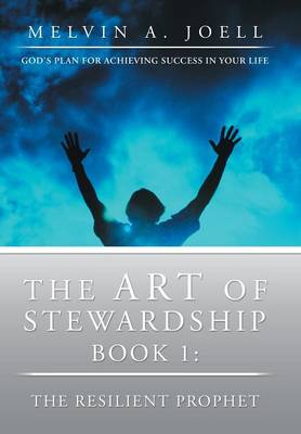 The Art of Stewardship: Book 1: The Resilient Prophet (Hardback)