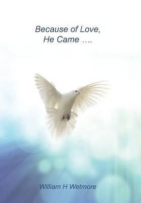 Because of Love, He Came... (Hardback)