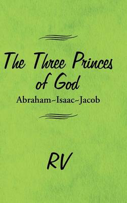 The Three Princes of God: Abraham-Isaac-Jacob (Hardback)