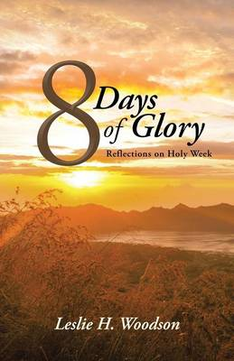 8 Days of Glory: Reflections on Holy Week (Paperback)