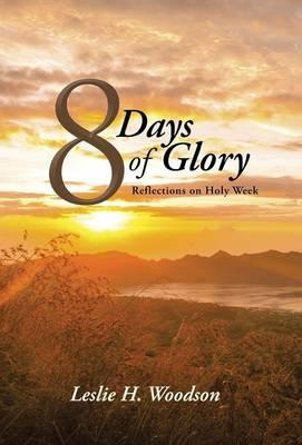 8 Days of Glory: Reflections on Holy Week (Hardback)
