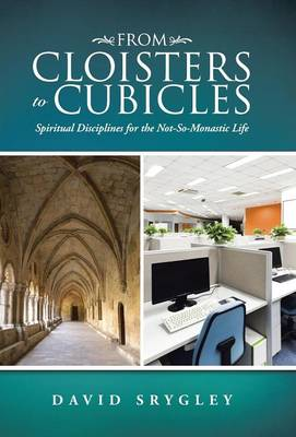From Cloisters to Cubicles: Spiritual Disciplines for the Not-So-Monastic Life (Hardback)