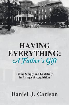 Having Everything: A Father's Gift: Living Simply and Gratefully in an Age of Acquisition (Paperback)