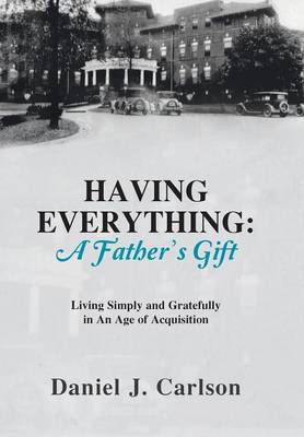 Having Everything: A Father's Gift: Living Simply and Gratefully in an Age of Acquisition (Hardback)