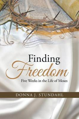 Finding Freedom: Five Weeks in the Life of Moses (Paperback)