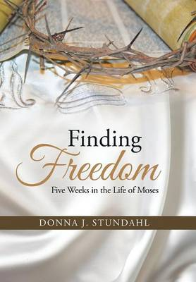 Finding Freedom: Five Weeks in the Life of Moses (Hardback)