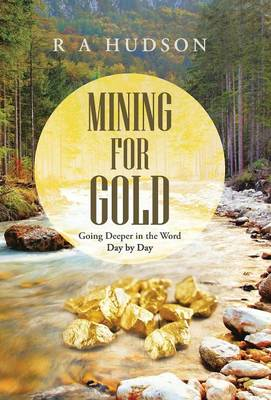Mining for Gold: Going Deeper in the Word Day by Day (Hardback)