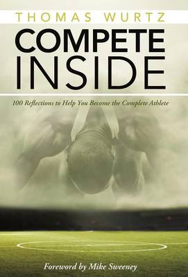 Compete Inside: 100 Reflections to Help You Become the Complete Athlete (Hardback)