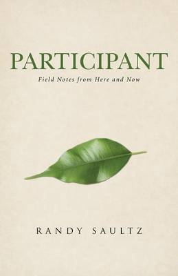 Participant: Field Notes from Here and Now (Paperback)