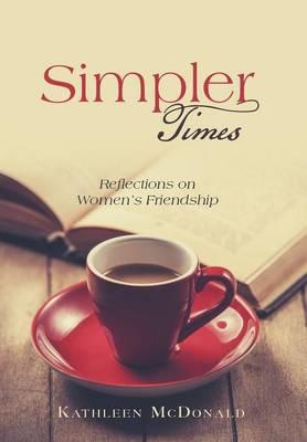 Simpler Times: Reflections on Women's Friendship (Hardback)