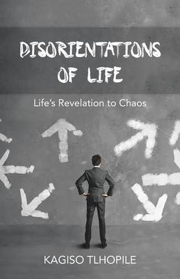 Disorientations of Life: Life's Revelation to Chaos (Paperback)