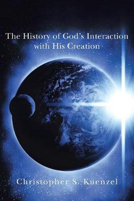 The History of God's Interaction with His Creation (Paperback)