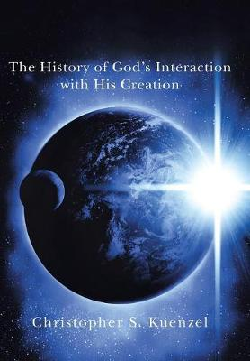 The History of God's Interaction with His Creation (Hardback)