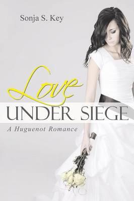 Love Under Siege: A Huguenot Romance (Paperback)