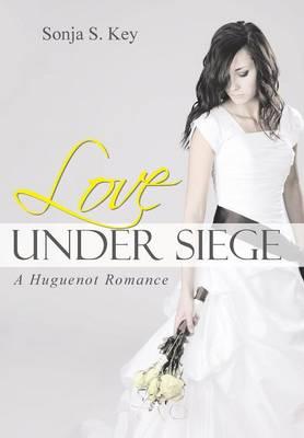 Love Under Siege: A Huguenot Romance (Hardback)