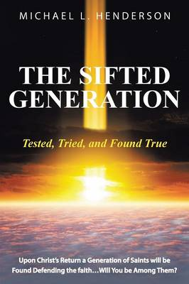 The Sifted Generation: Tested, Tried, and Found True (Paperback)
