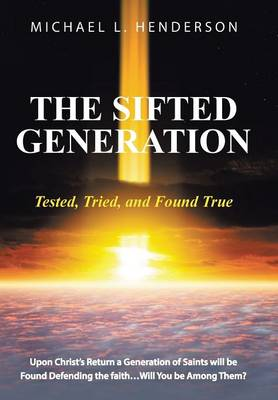 The Sifted Generation: Tested, Tried, and Found True (Hardback)