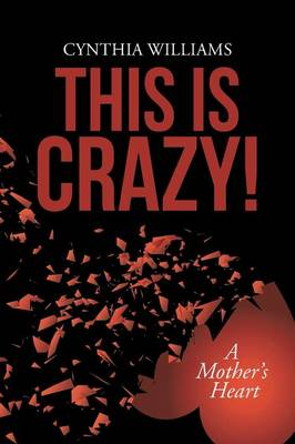 This Is Crazy!: A Mother's Heart (Paperback)