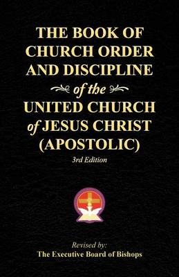 The Book of Church Order and Discipline of the United Church of Jesus Christ (Apostolic): 3rd Edition (Paperback)