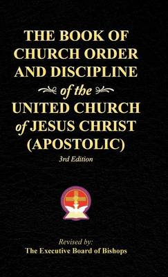 The Book of Church Order and Discipline of the United Church of Jesus Christ (Apostolic): 3rd Edition (Hardback)
