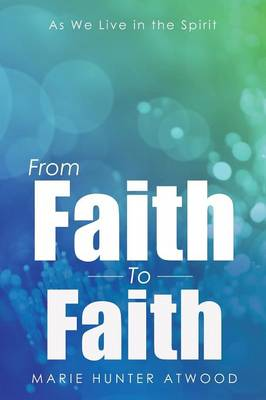From Faith to Faith: As We Live in the Spirit (Paperback)