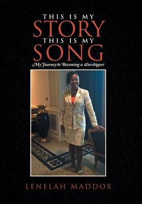 This Is My Story This Is My Song: My Journey to Becoming a Worshipper (Hardback)