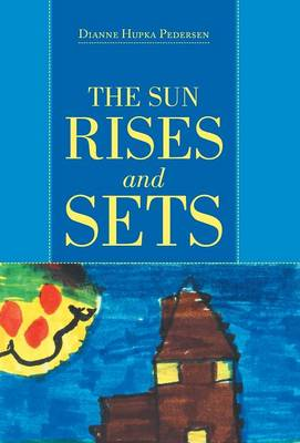 The Sun Rises and Sets (Hardback)