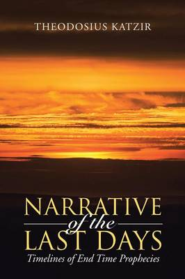 Narrative of the Last Days: Timelines of End Time Prophecies (Paperback)
