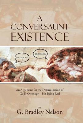 A Conversaunt Existence: An Argument for the Determination of God's Ontology-His Being Real (Hardback)