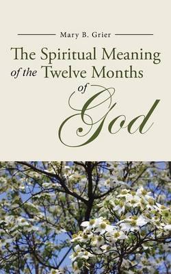 The Spiritual Meaning of the Twelve Months of God (Paperback)