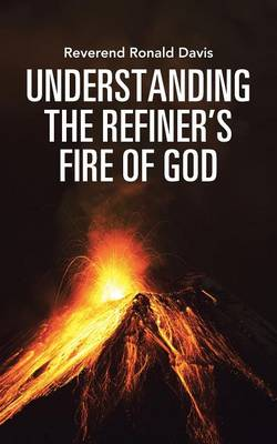 Understanding the Refiner's Fire of God (Paperback)