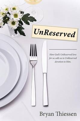 Unreserved: How God's Unreserved Love Calls Us to Unreserved Devotion to Him (Paperback)