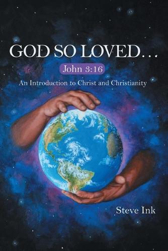 God So Loved...: John 3:16 an Introduction to Christ and Christianity (Paperback)