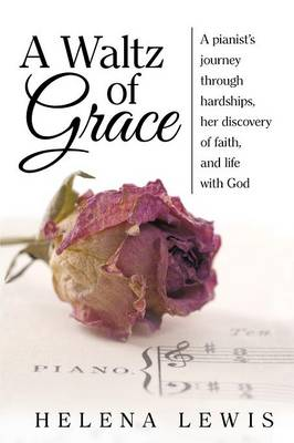 A Waltz of Grace: A Pianist's Journey Through Hardships, Her Discovery of Faith, and Life with God (Paperback)