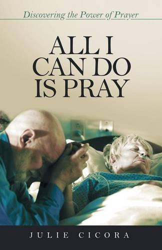 All I Can Do Is Pray: Discovering the Power of Prayer (Paperback)