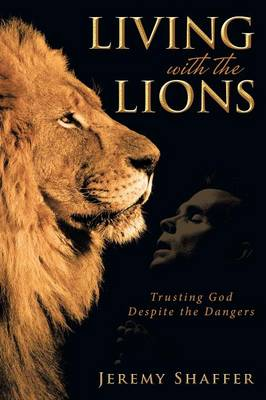 Living with the Lions: Trusting God Despite the Dangers (Paperback)