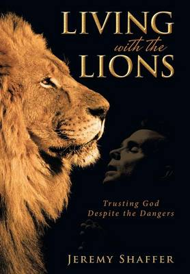 Living with the Lions: Trusting God Despite the Dangers (Hardback)